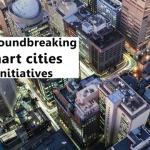 10 groundbreaking smart cities initiatives